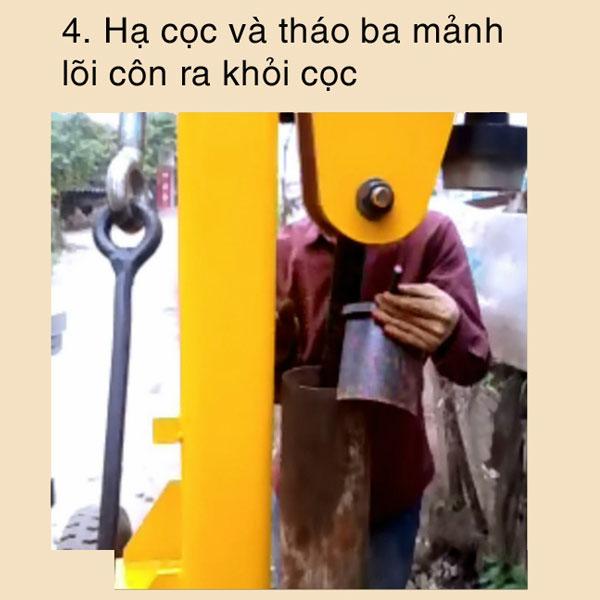 B4 :Hạ cọc và tháo ba mảnh lõi côn ra khỏi cọc